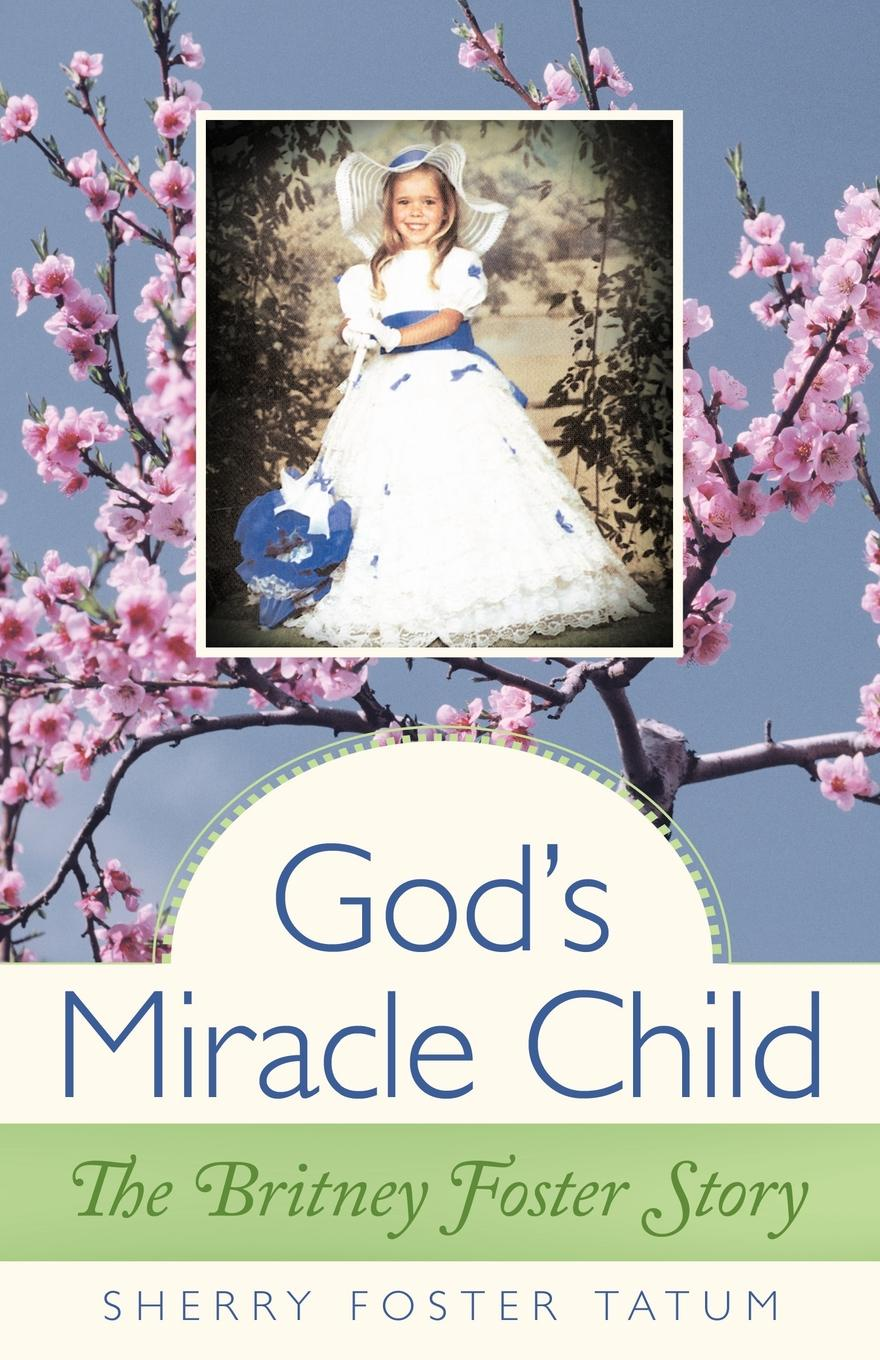 Sherry Foster Tatum God's Miracle Child. The Britney Foster Story russell young a living witness to god s precious miracles