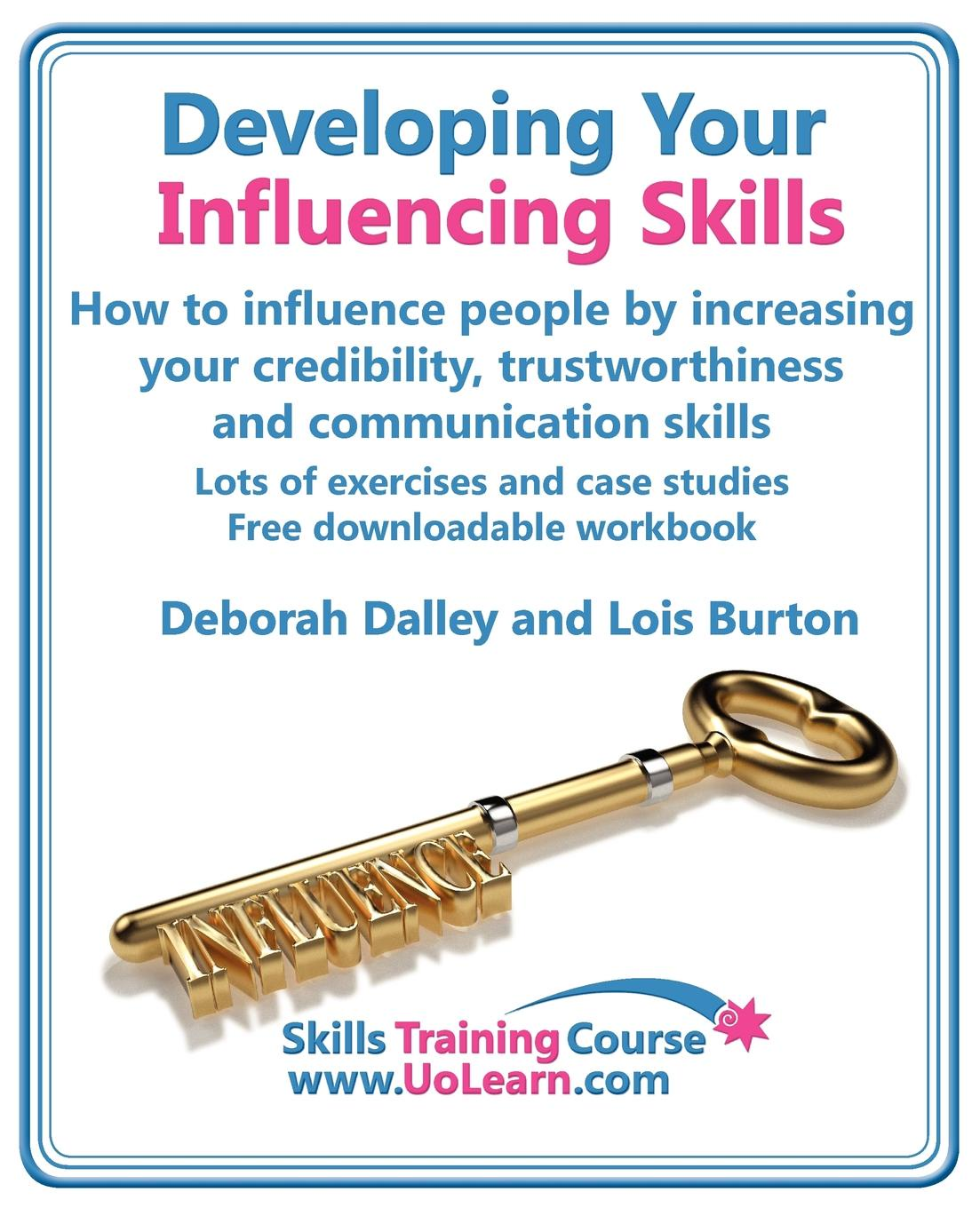 Фото - Deborah Dalley, Lois Burton Developing Your Influencing Skills How to Influence People by Increasing Your Credibility, Trustworthiness and Communication Skills. Lots of Exercises philip hesketh how to persuade and influence people completely revised and updated edition of life s a game so fix the odds powerful techniques to get your own way more often