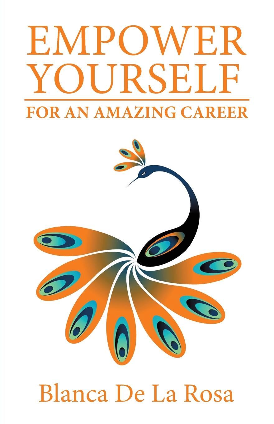 Blanca De La Rosa Empower Yourself for an Amazing Career л к зубцова the career of a manager профессия – менеджер