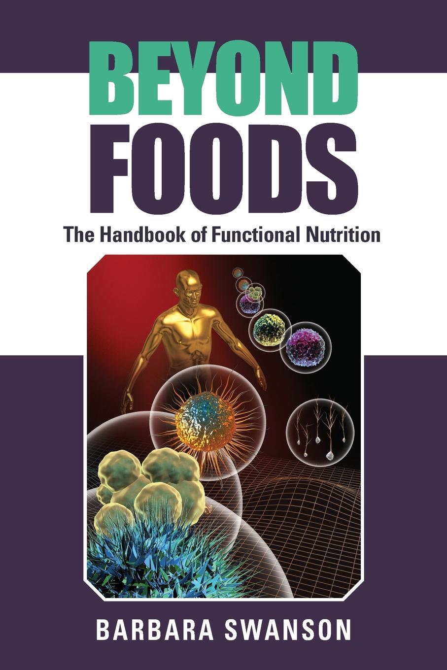 Barbara Swanson BEYOND FOODS. The Handbook of Functional Nutrition denise hunter bioactives in fruit health benefits and functional foods