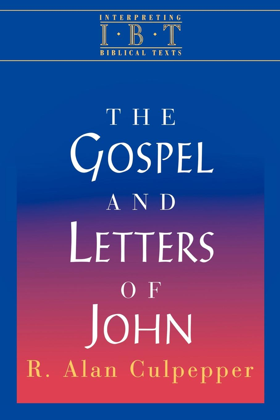 R. Alan Culpepper Interpreting Biblical Texts Series - The Gospel and Letters of John