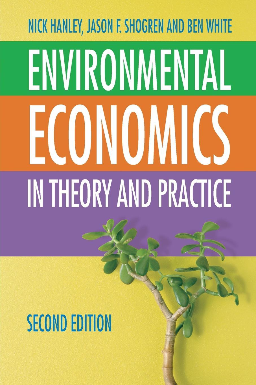 Nick Hanley, Jason F. Shogren, Ben White Environmental Economics. In Theory and Practice sahotra sarkar environmental philosophy from theory to practice