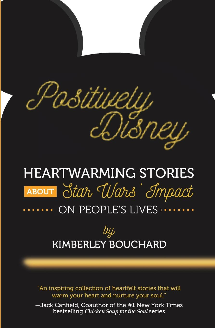 Kimberley Bouchard Positively Disney. Heartwarming Stories About Star Wars' Impact on People's Lives цена