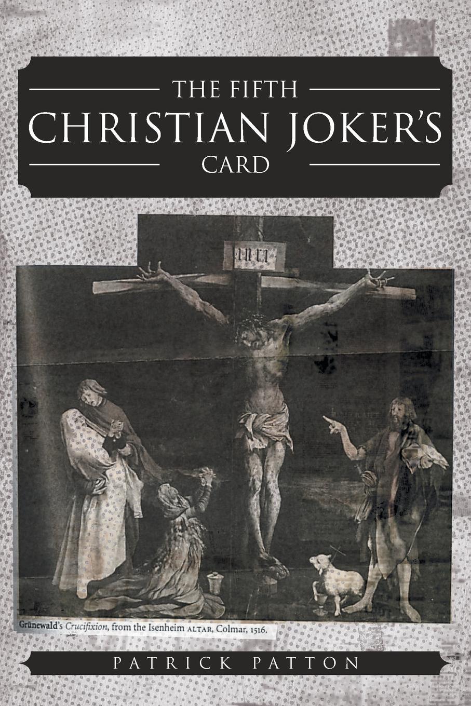 Фото - Patrick Patton The Fifth Christian Joker's Card patrick m ryan mason a christian man and his times