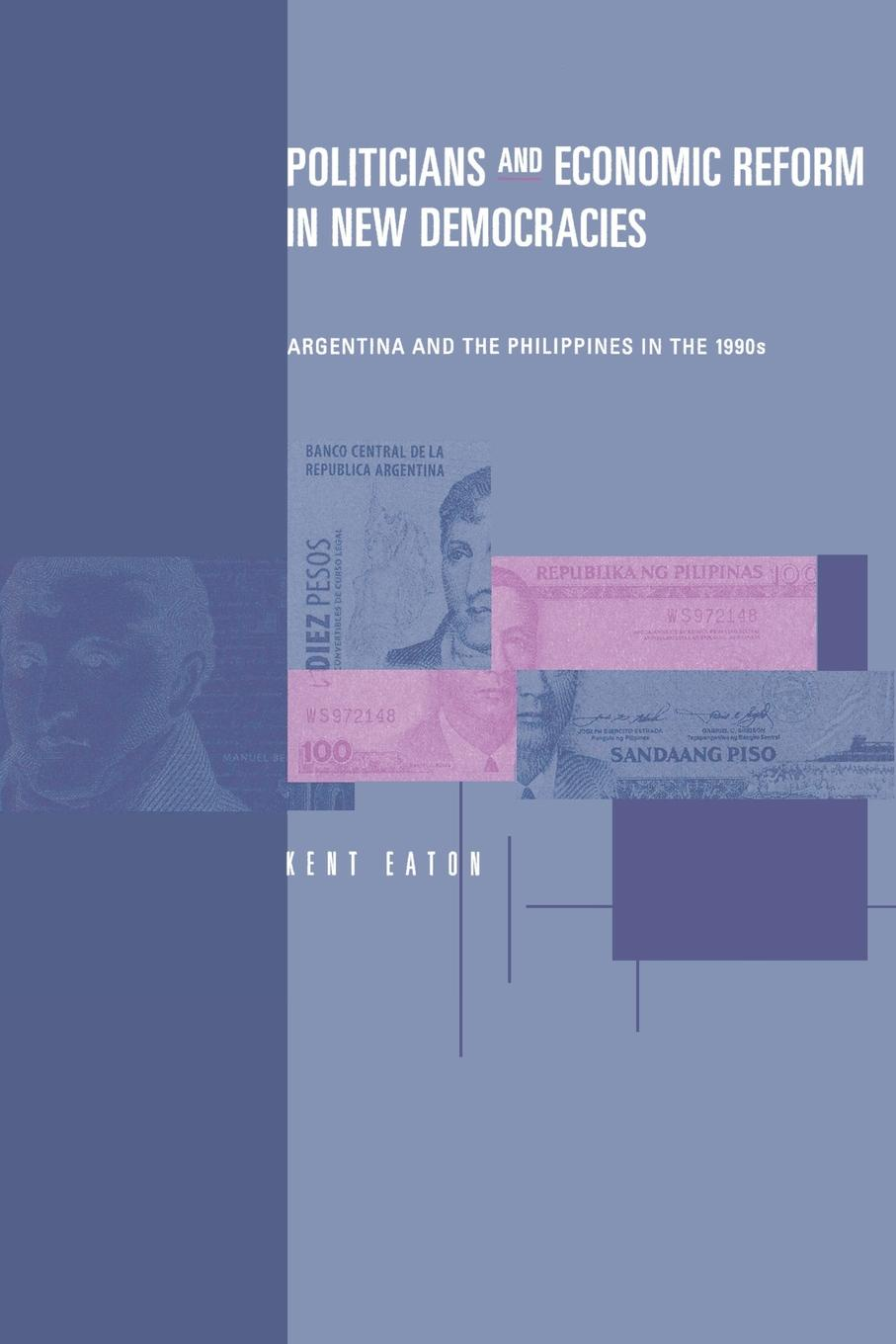 Kent Eaton Politicians and Economic Reform in New Democracies. Argentina and the Philippines in the 1990s aid effectiveness policy and reform