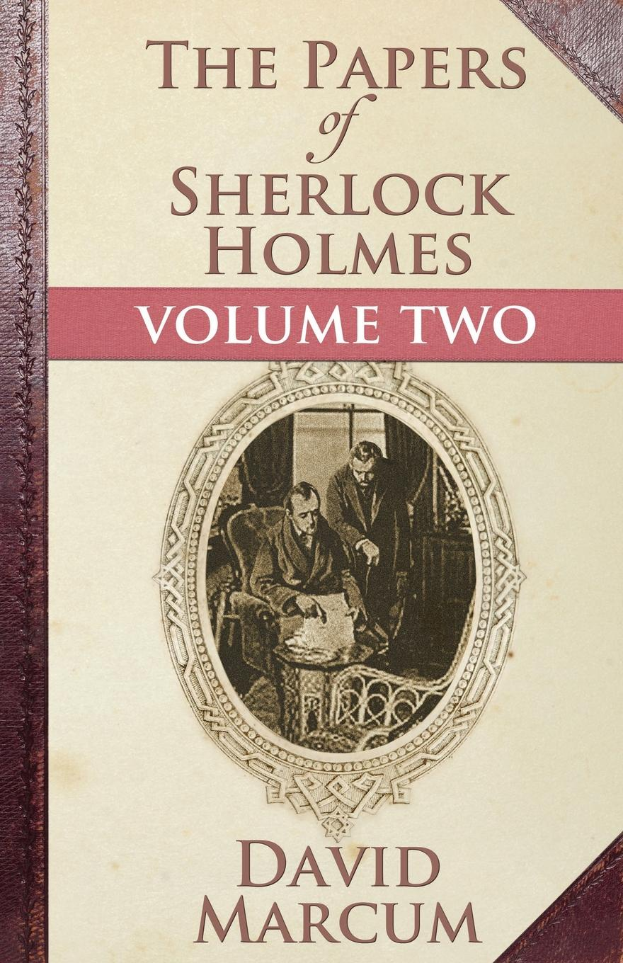David Marcum The Papers of Sherlock Holmes. Volume Two complete sherlock holmes volume ii