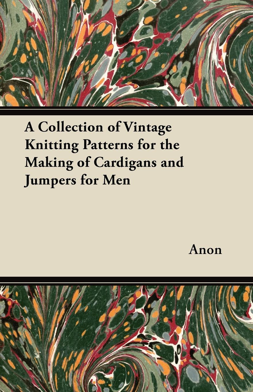 Anon A Collection of Vintage Knitting Patterns for the Making of Cardigans and Jumpers for Men 2pcs japanese knitting pattern book 260 by hitomi shida in chinese edtion a long pin weave from the neckline knitting book