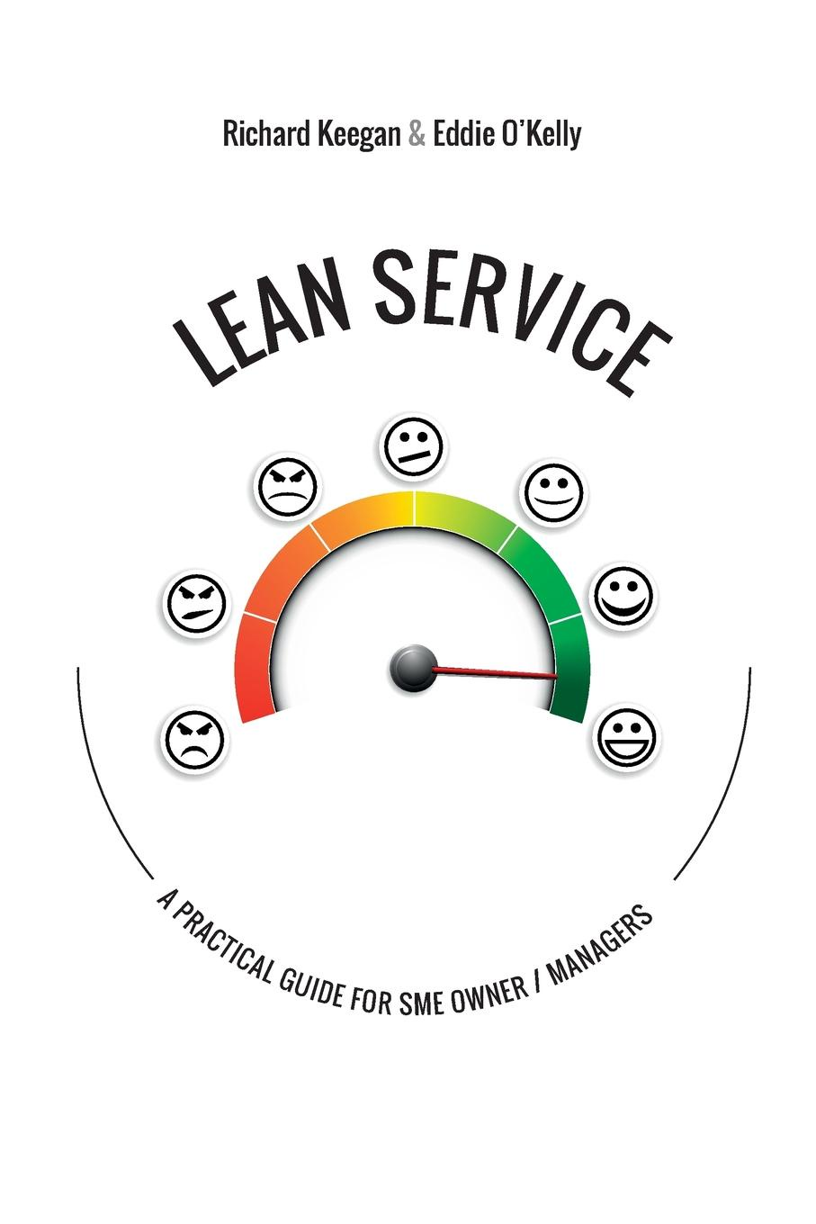 Richard Keegan, Eddie O'Kelly LEAN SERVICE. A Practical Guide for SME Owner/Managers lean s hero page 2