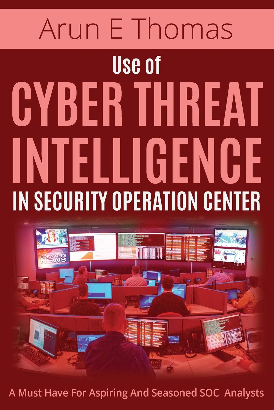 Arun E Thomas Use of Cyber Threat Intelligence in Security Operation Center an advanced introduction to artificial intelligence