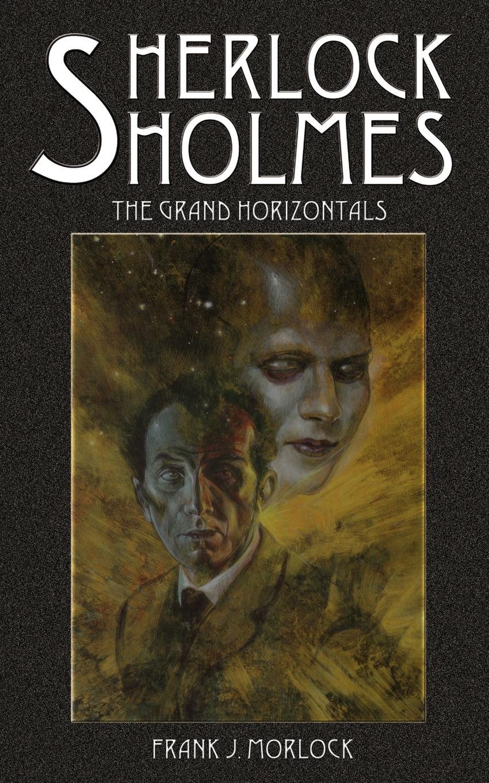 Frank J. Morlock Sherlock Holmes. The Grand Horizontals александр дюма adolphe de leuven frank j morlock a fairy tale a play in three acts