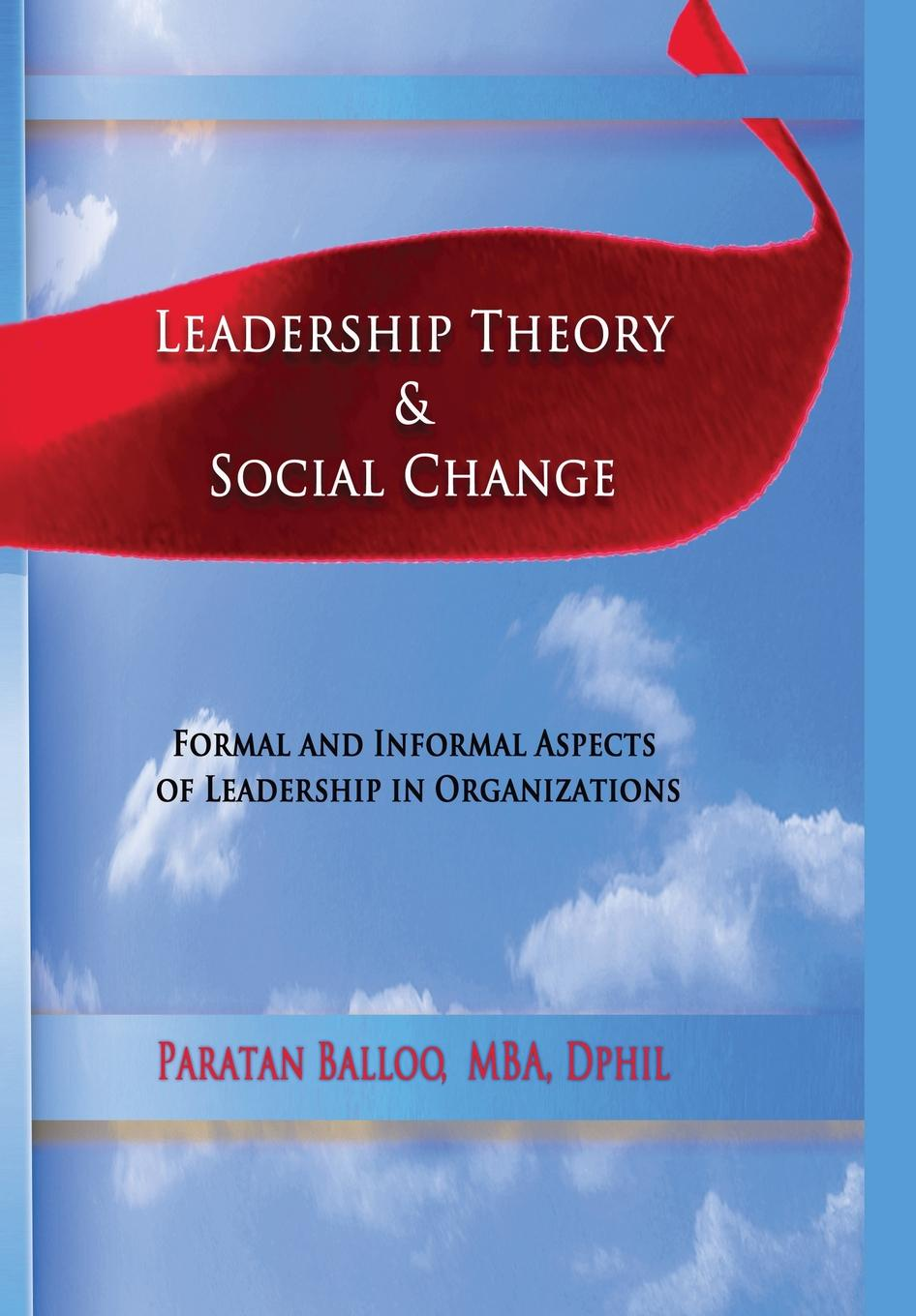 Paratan Balloo LEADERSHIP THEORY & SOCIAL CHANGE. Formal and Informal Aspects of Leadership in Organizations heather carpenter the talent development platform putting people first in social change organizations
