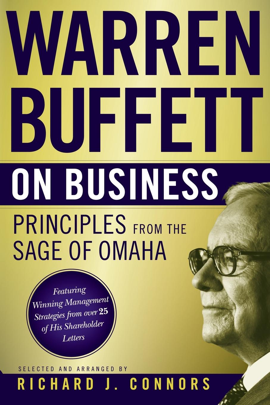 Richard J. Connors, Connors Warren Buffett on Business. Principles from the Sage of Omaha robert hagstrom g the essential buffett timeless principles for the new economy