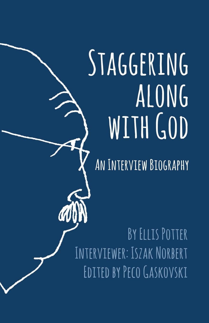 Ellis Potter Staggering Along With God. An Interview Biography shaun ellis the man who lives with wolves