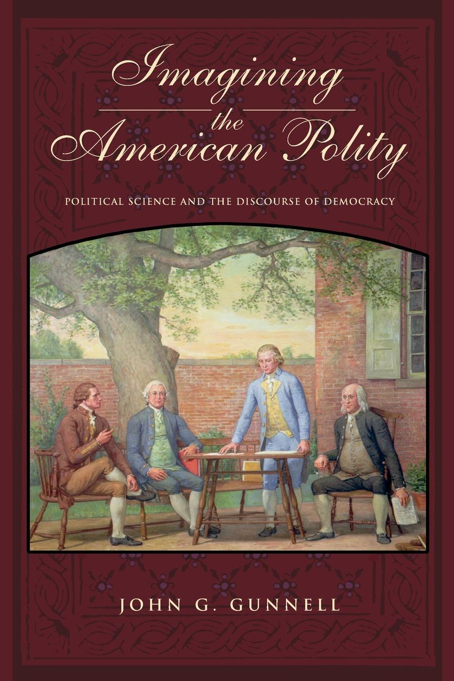John G. Gunnell Imagining the American Polity. Political Science and the Discourse of Democracy все цены