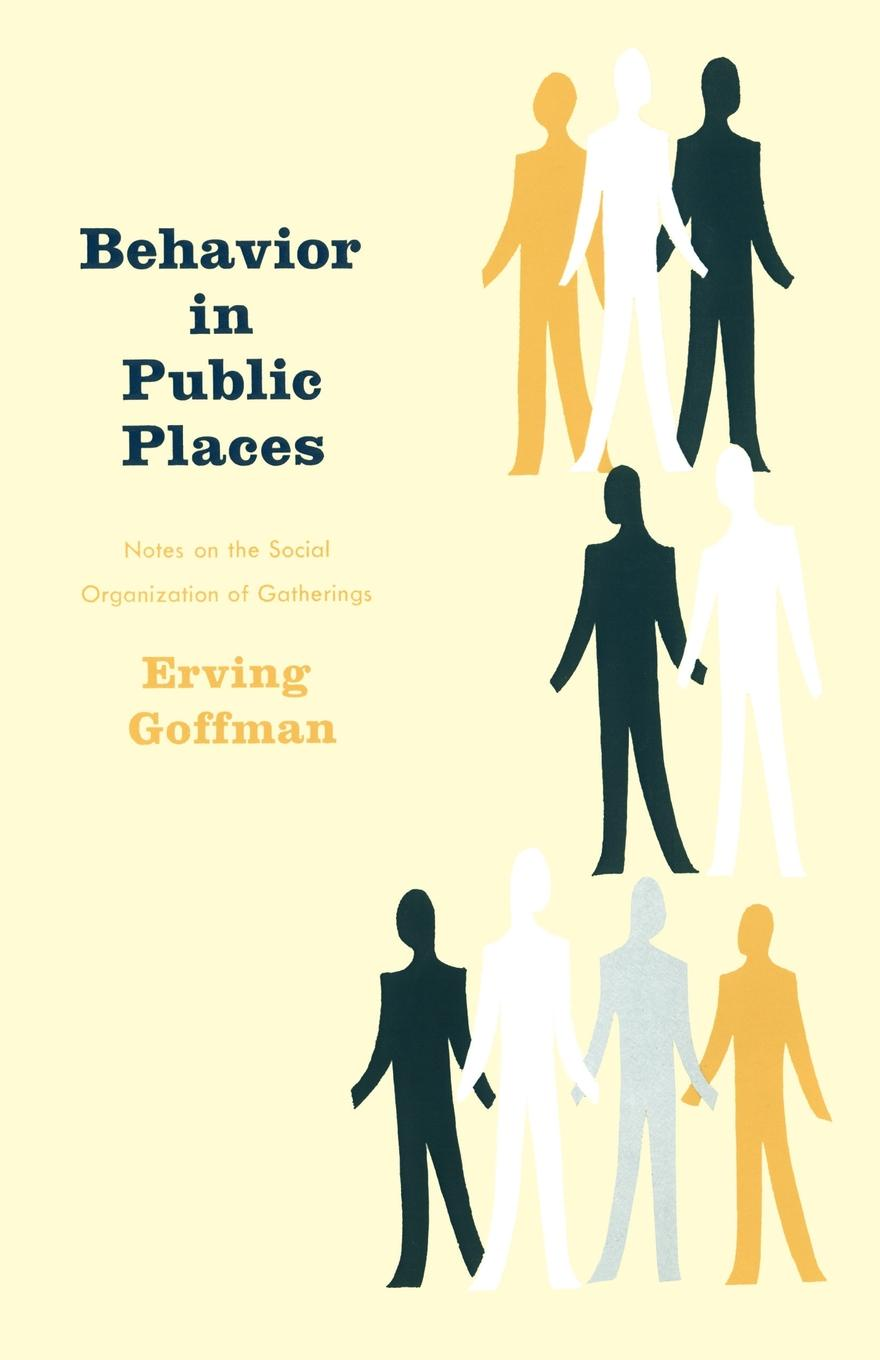 Erving Goffman Behavior in Public Places. Notes on the Social Organization of Gatherings notes on the cuff