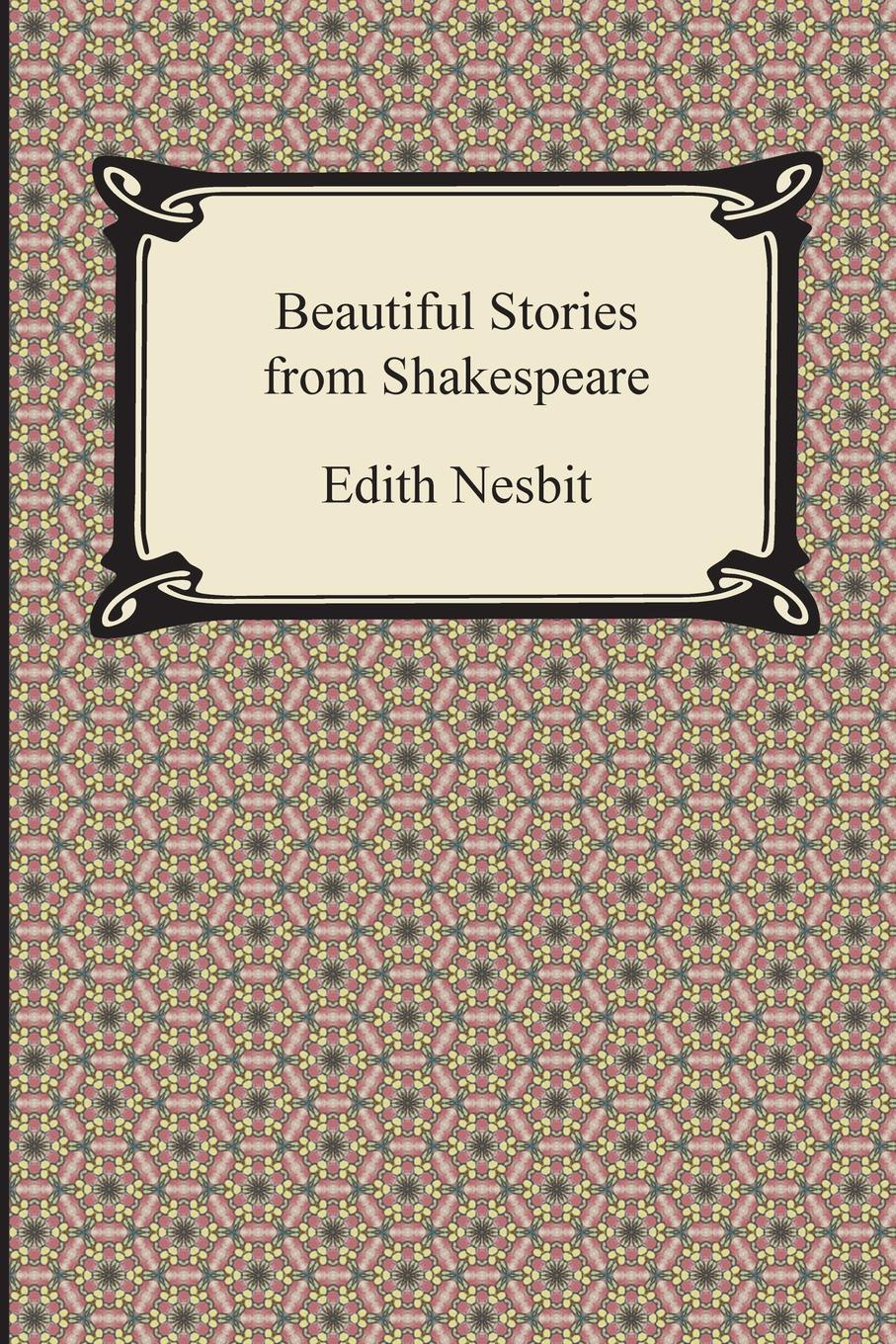 Edith Nesbit Beautiful Stories from Shakespeare john boydell the plays and poems of shakespeare merchant of venice midsummer night s dream love s labor s lost