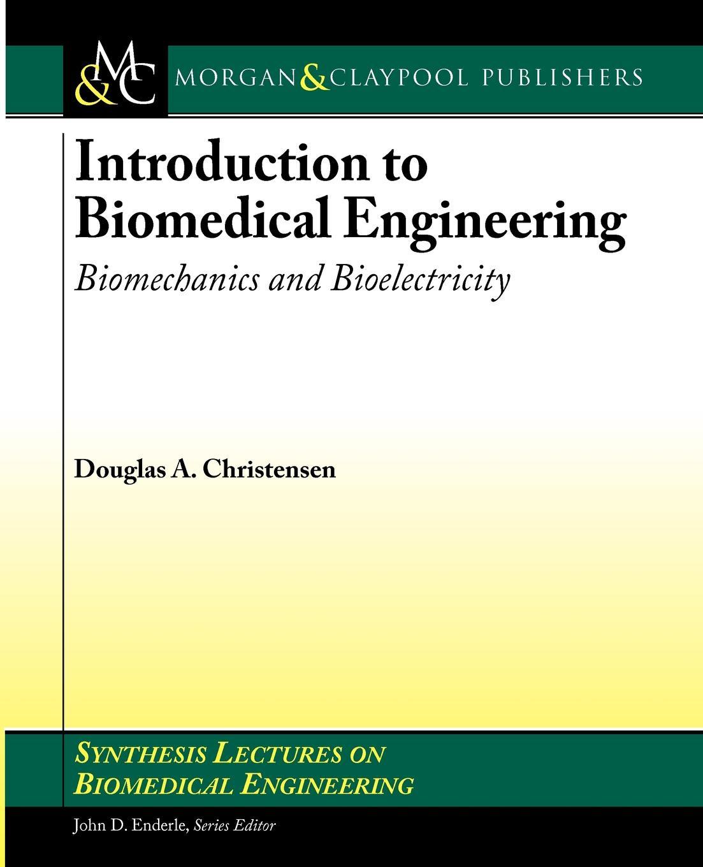 Douglas Christensen Introduction to Biomedical Engineering. Biomechanics and Bioelectricity
