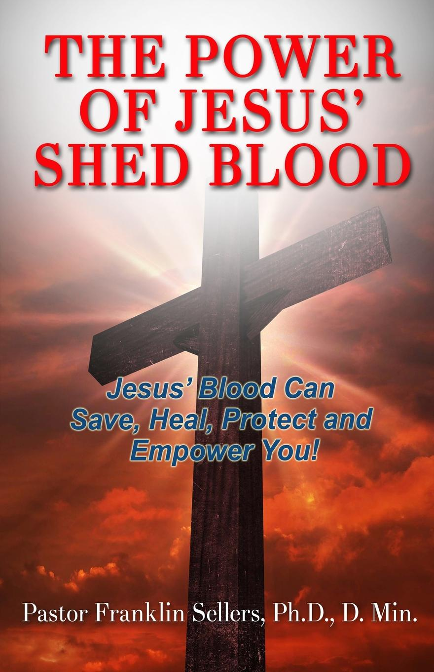 лучшая цена PhD. D.Min Sellers The Power of Jesus' Shed Blood. Jesus Blood Can Save, Protect, Heal and Empower You