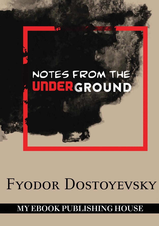 Фёдор Михайлович Достоевский Notes from the Underground notes from underground