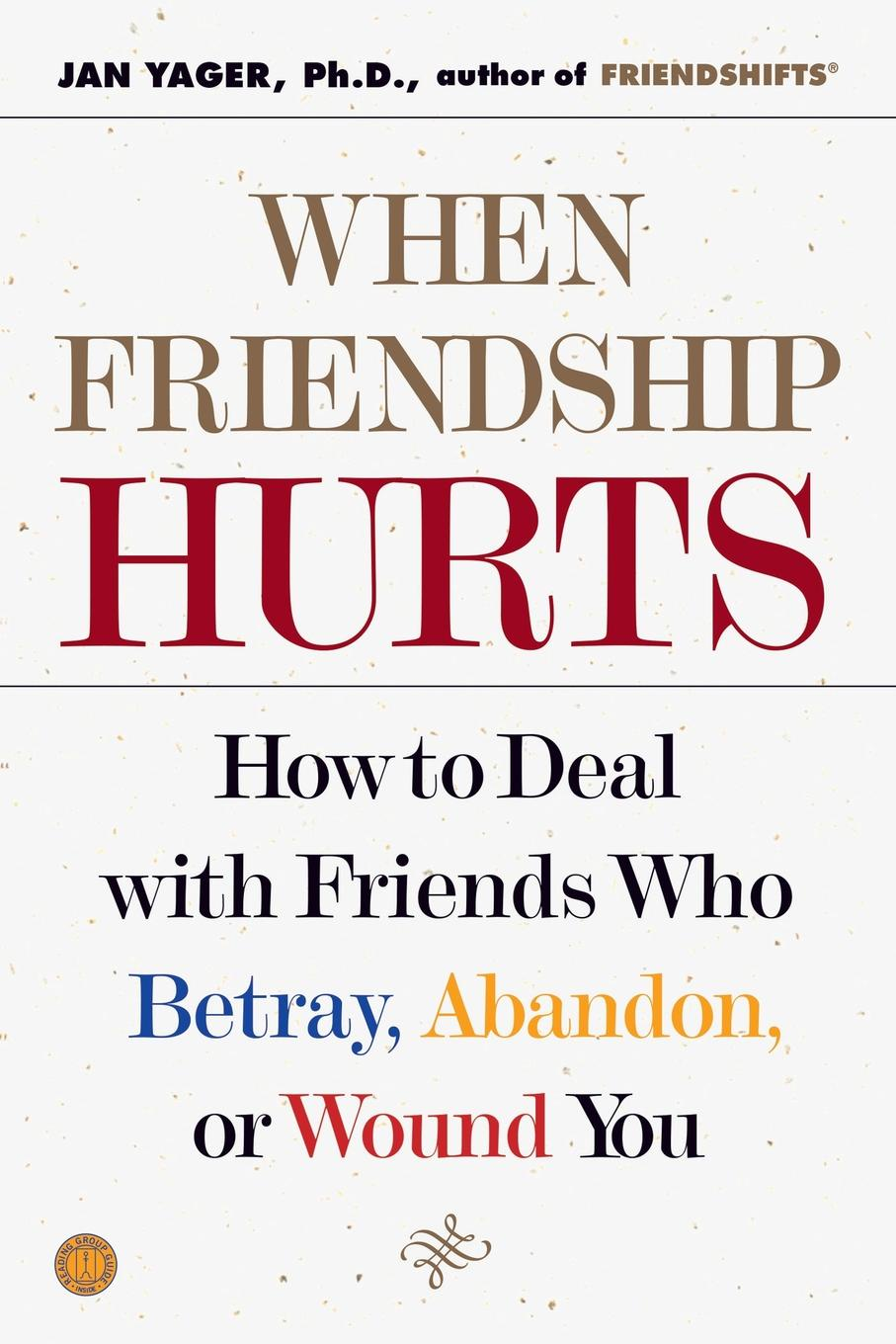 Jan Yager When Friendship Hurts. How to Deal with Friends Who Betray, Abandon, or Wound You jan yager phd jan yager tthe fast track guide to speaking in public