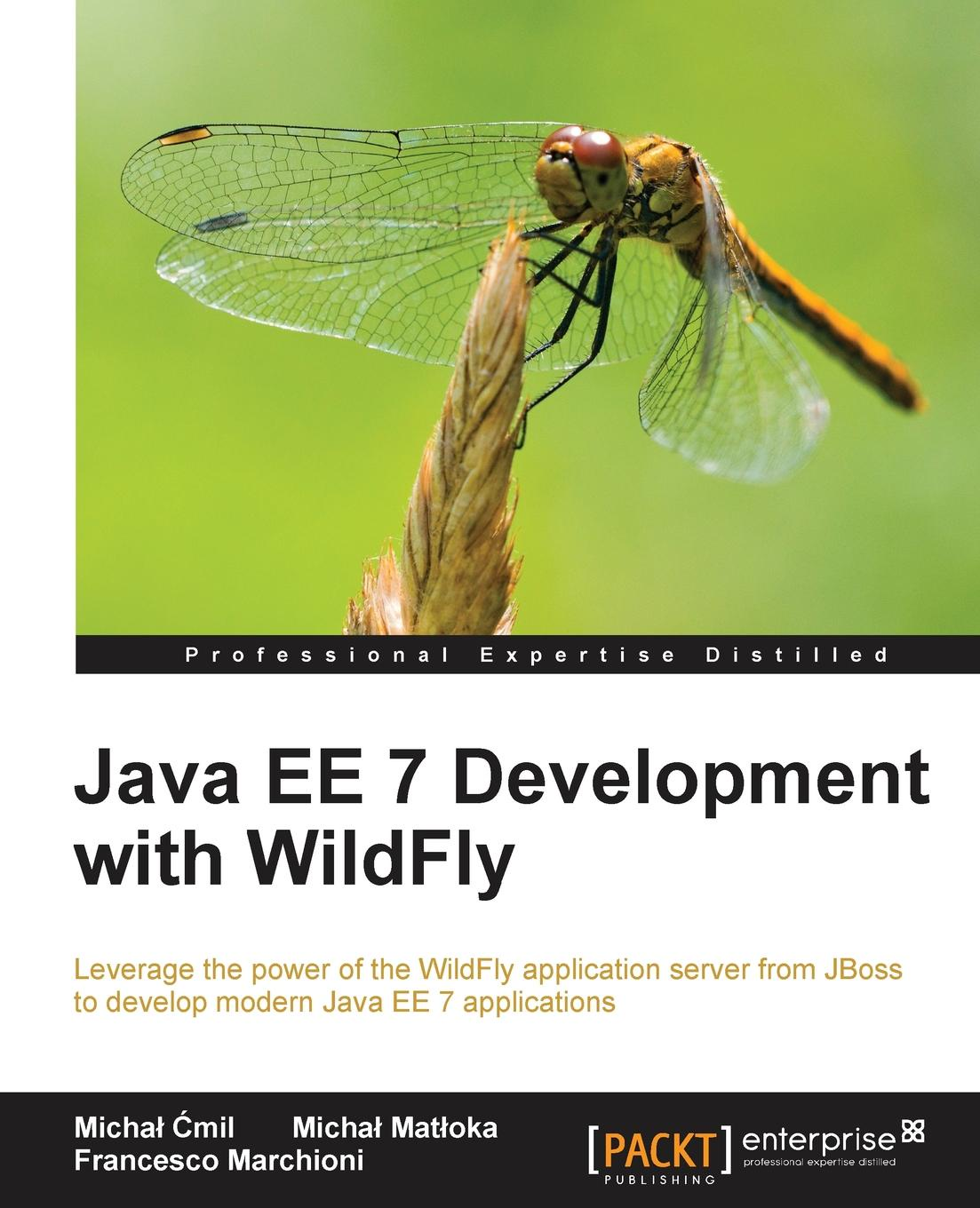 Michał Ćmil Java EE 7 Development with WildFly deepak vohra advanced java ee development with wildfly