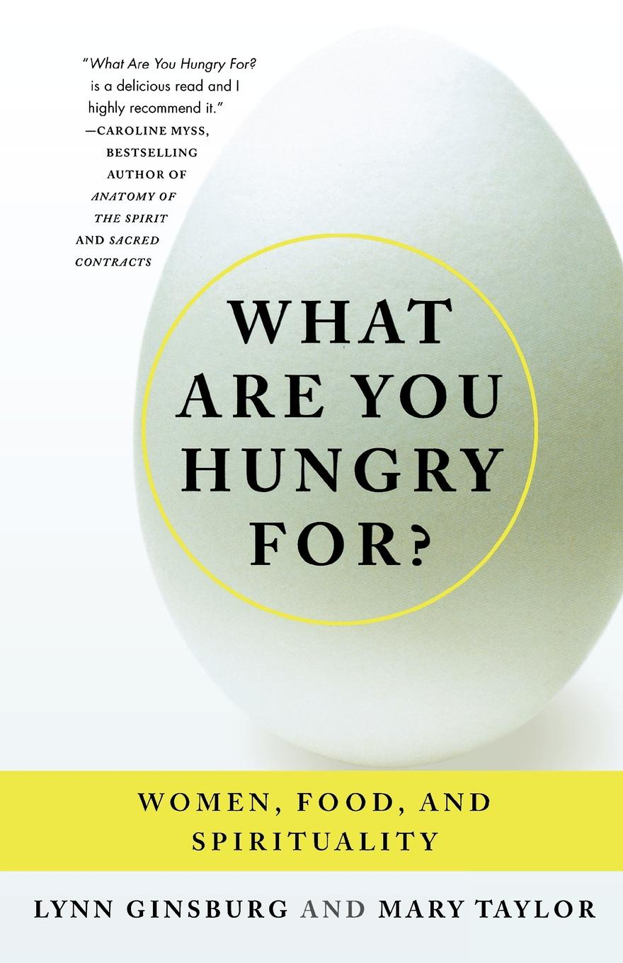 Lynn Ginsburg, Mary Taylor What Are You Hungry For?. Women, Food, and Spirituality mary baxter lynn like silk