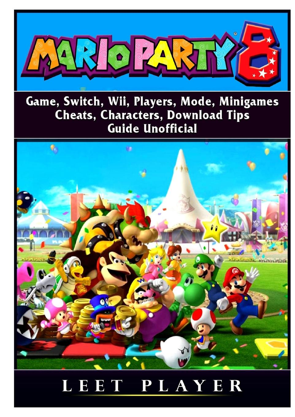 Leet Player Super Mario Party 8 Game, Switch, Wii, Players, Mode, Minigames, Cheats, Characters, Download, Tips, Guide Unofficial