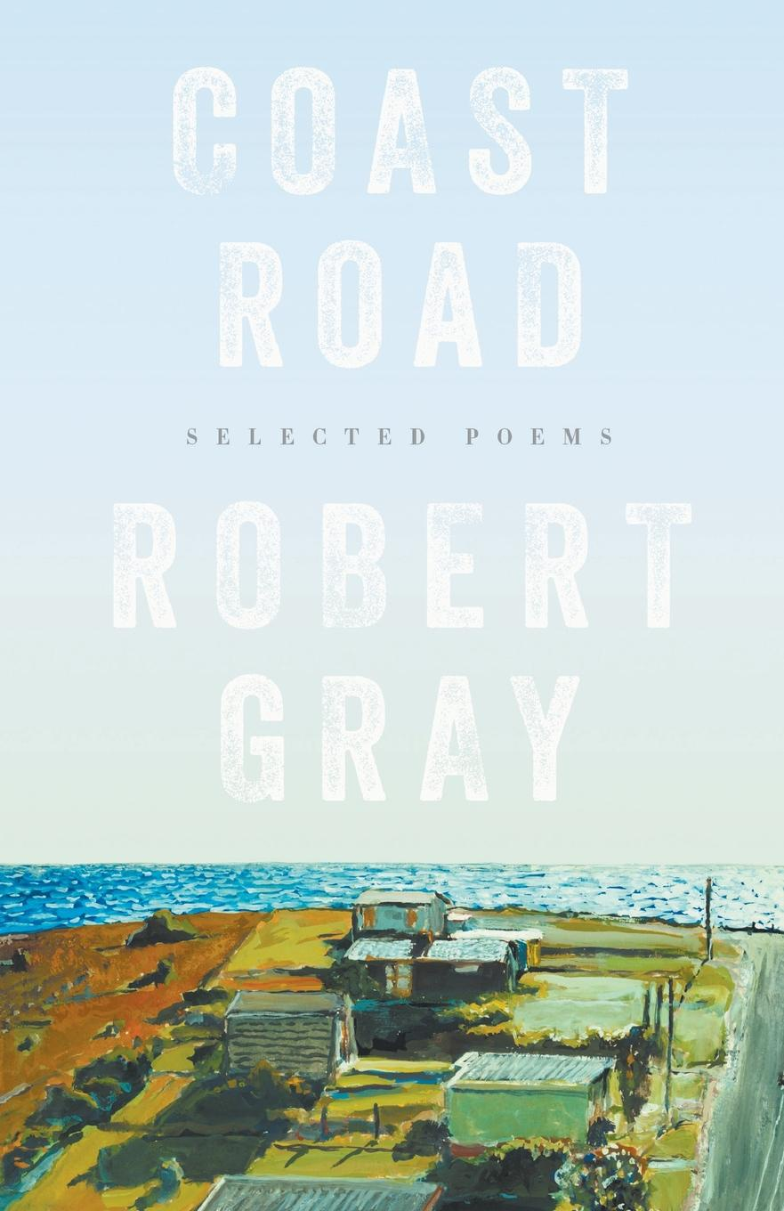 Robert Gray Coast Road. Selected Poems robert frost the road not taken birches and other poems