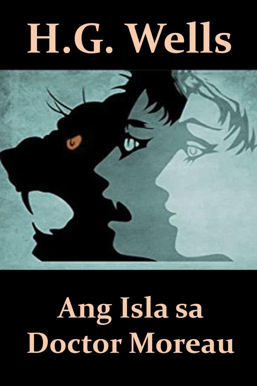 Herbert George Wells Ang Isla sa Doctor Moreau. The Island of Dr. Moreau, Cebuano edition