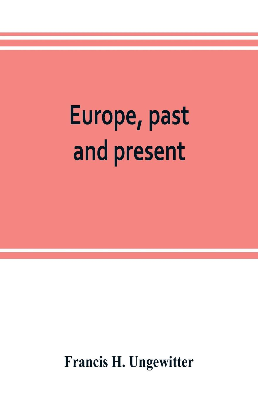 Francis H. Ungewitter Europe, past and present. a comprehensive manual of European geography and history georg g ungewitter n clifford ricker manual of gothic construction
