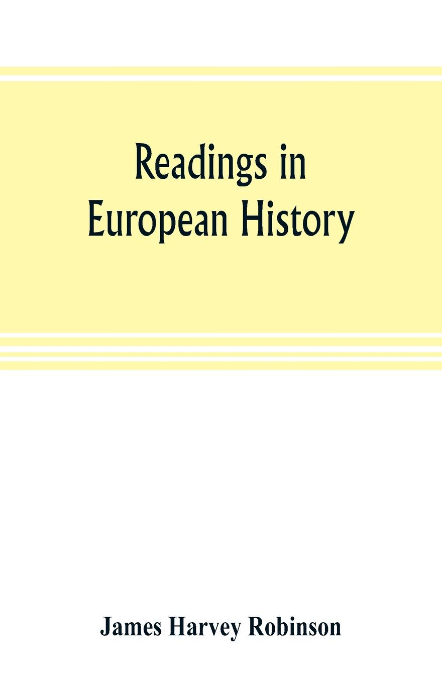 Readings in European history; a collection of extracts from the sources chosen with the purpose of illustrating the progress of culture in western Europe since the German invasions