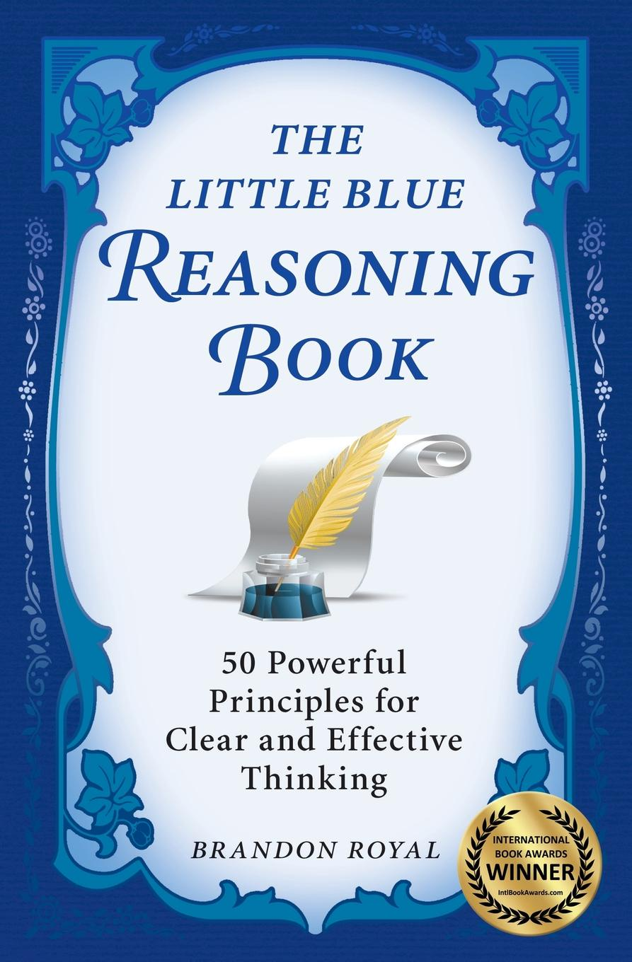 Brandon Royal The Little Blue Reasoning Book. 50 Powerful Principles for Clear and Effective Thinking mcat critical analysis and reasoning skills review for mcat 2015