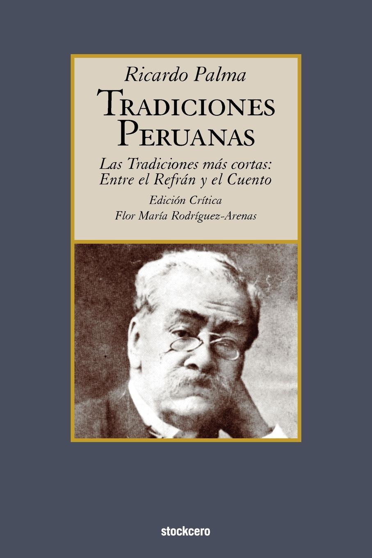 Ricardo Palma Tradiciones peruanas - Las tradiciones mas cortas. entre el refran y el cuento felix j palma the map of time and the turn of the screw