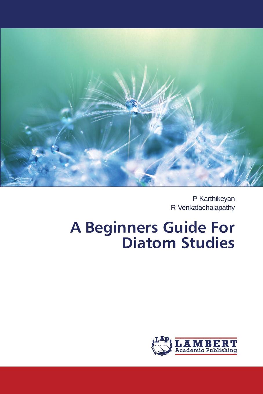 Karthikeyan P, Venkatachalapathy R A Beginners Guide For Diatom Studies