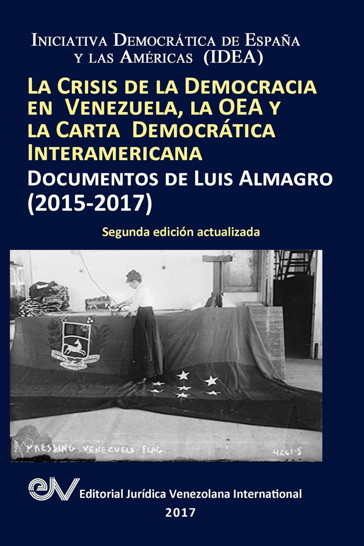 Luis ALMAGRO LA CRISIS DE LA DEMOCRACIA EN VENEZUELA, LA OEA Y LA CARTA DEMOCRATICA INTERAMERICANA. DOCUMENTOS DE LUIS ALMAGRO 2015-2017. Segunda edicion luis méndez puntos del informe producido por el lic luis mendez como patrono de don alejandro arena en el recurso de casacion del laudo pronunciado por el sr d joaquin garcia icazbalceta en la liquidacion de cuentas de la sociedad guerra y arena