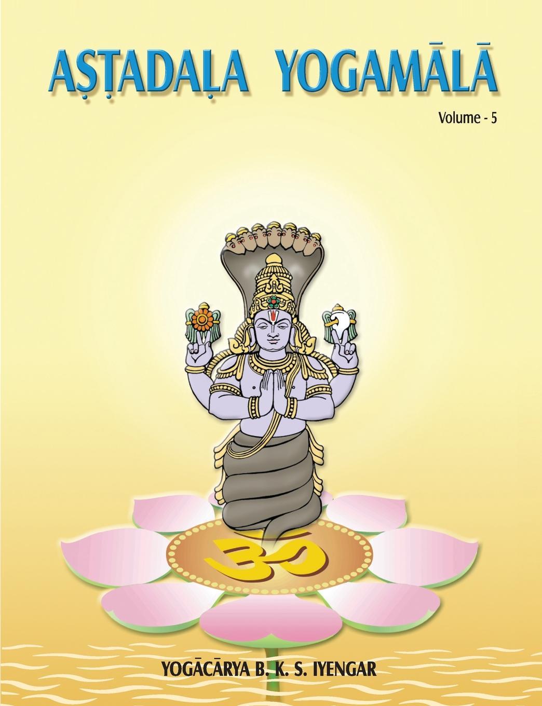 B.K.S. Iyengar Astadala Yogamala (Collected Works) Volume 5 стоимость