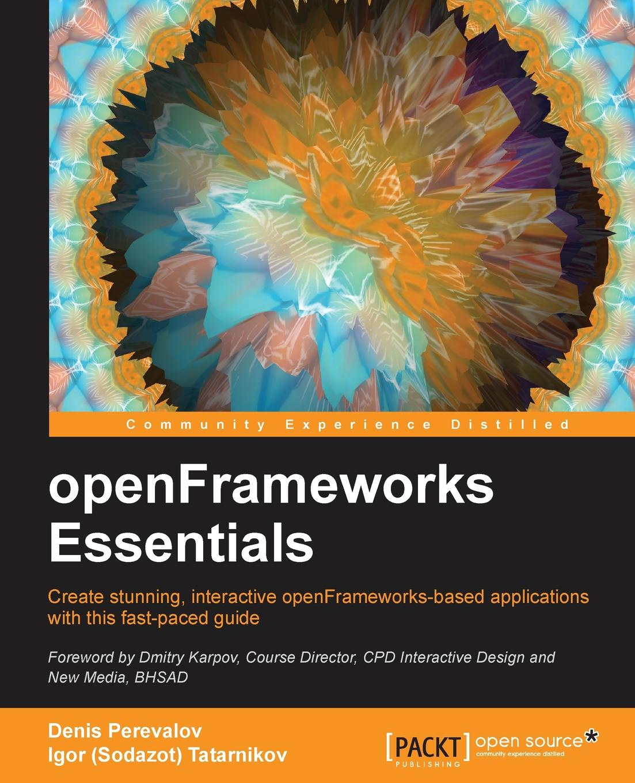 Denis Perevalov, Igor Tatarnikov openFrameworks Essentials