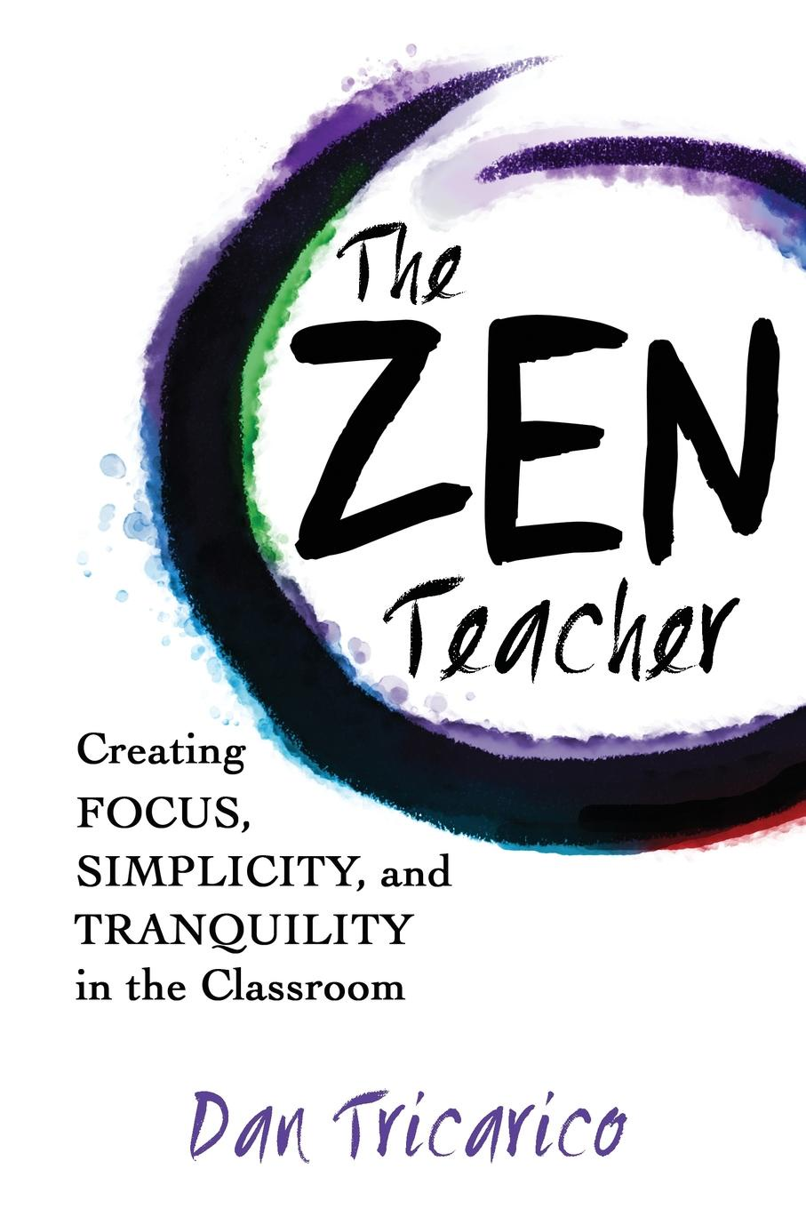 Dan Tricarico The Zen Teacher. Creating Focus, Simplicity, and Tranquility in the Classroom paul muolo $700 billion bailout the emergency economic stabilization act and what it means to you your money your mortgage and your taxes
