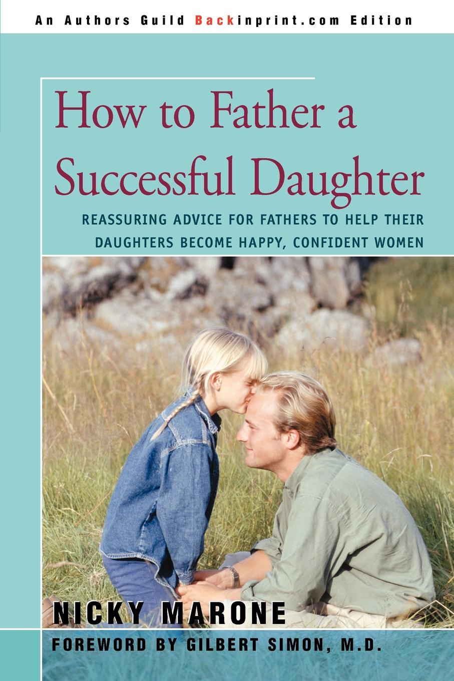 Nicky L. Marone How to Father a Successful Daughter. Reassuring Advice for Fathers to Help Their Daughters Become Happy, Confident Women patrick e jeter the s factor how to be a successful person