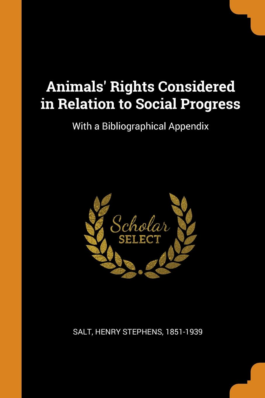 Animals Rights Considered in Relation to Social Progress. With a Bibliographical Appendix