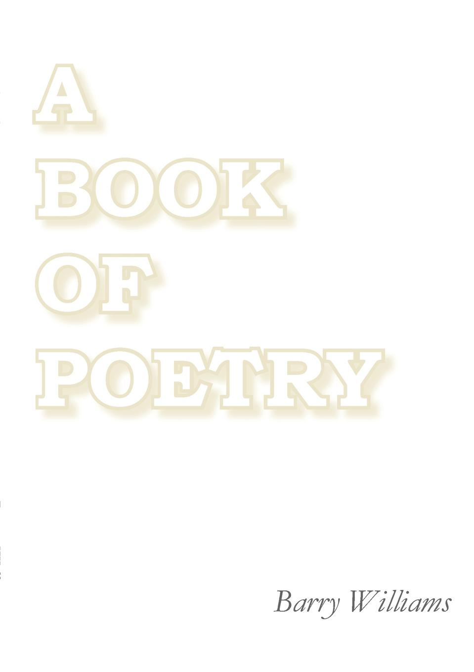 Barry Williams A Book of Poetry barry hutchison afterworlds the book of doom
