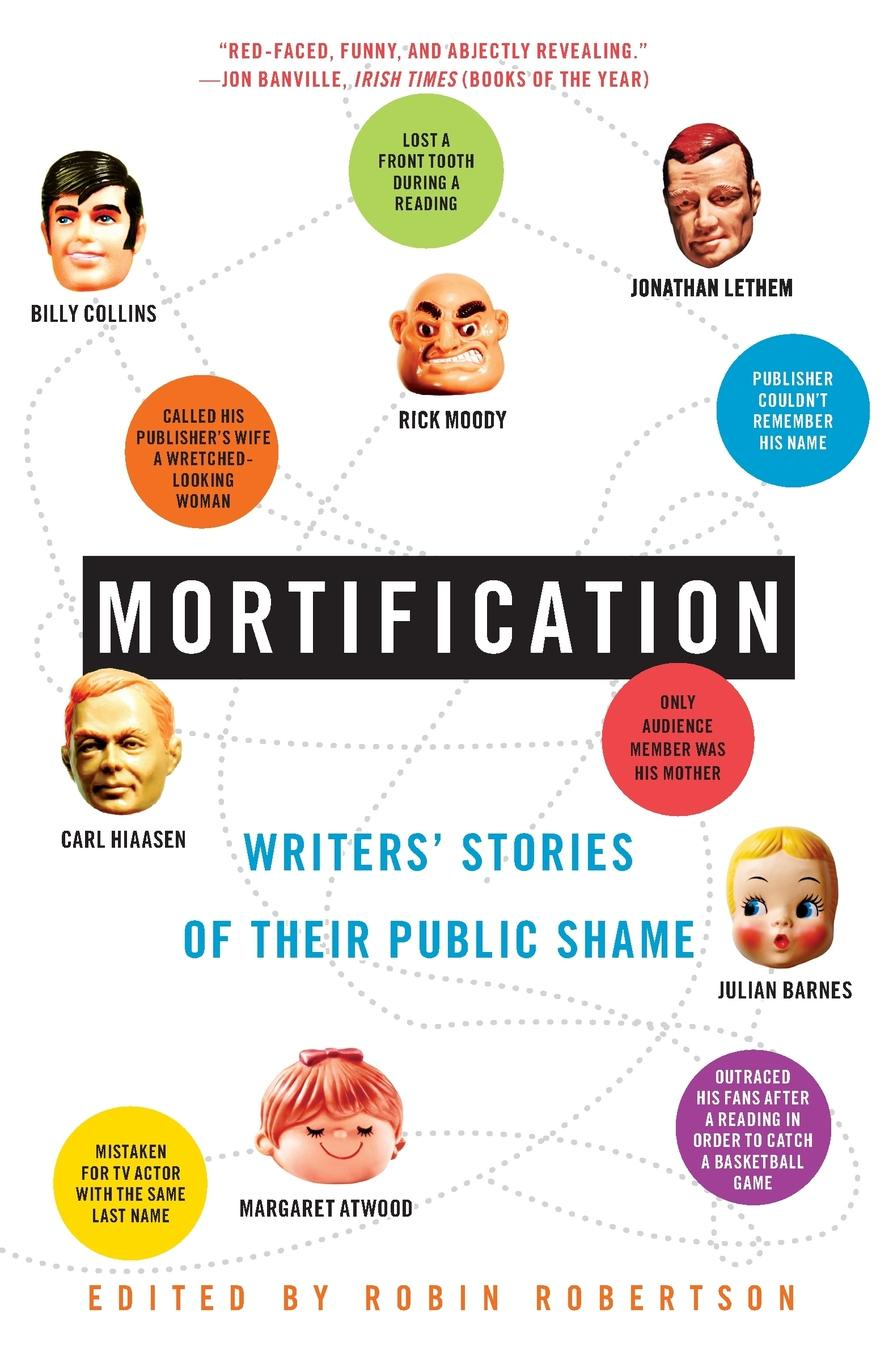 Robin Robertson Mortification. Writers' Stories of Their Public Shame diana hamilton legacy of shame