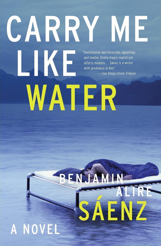 Benjamin Alire Saenz Carry Me Like Water