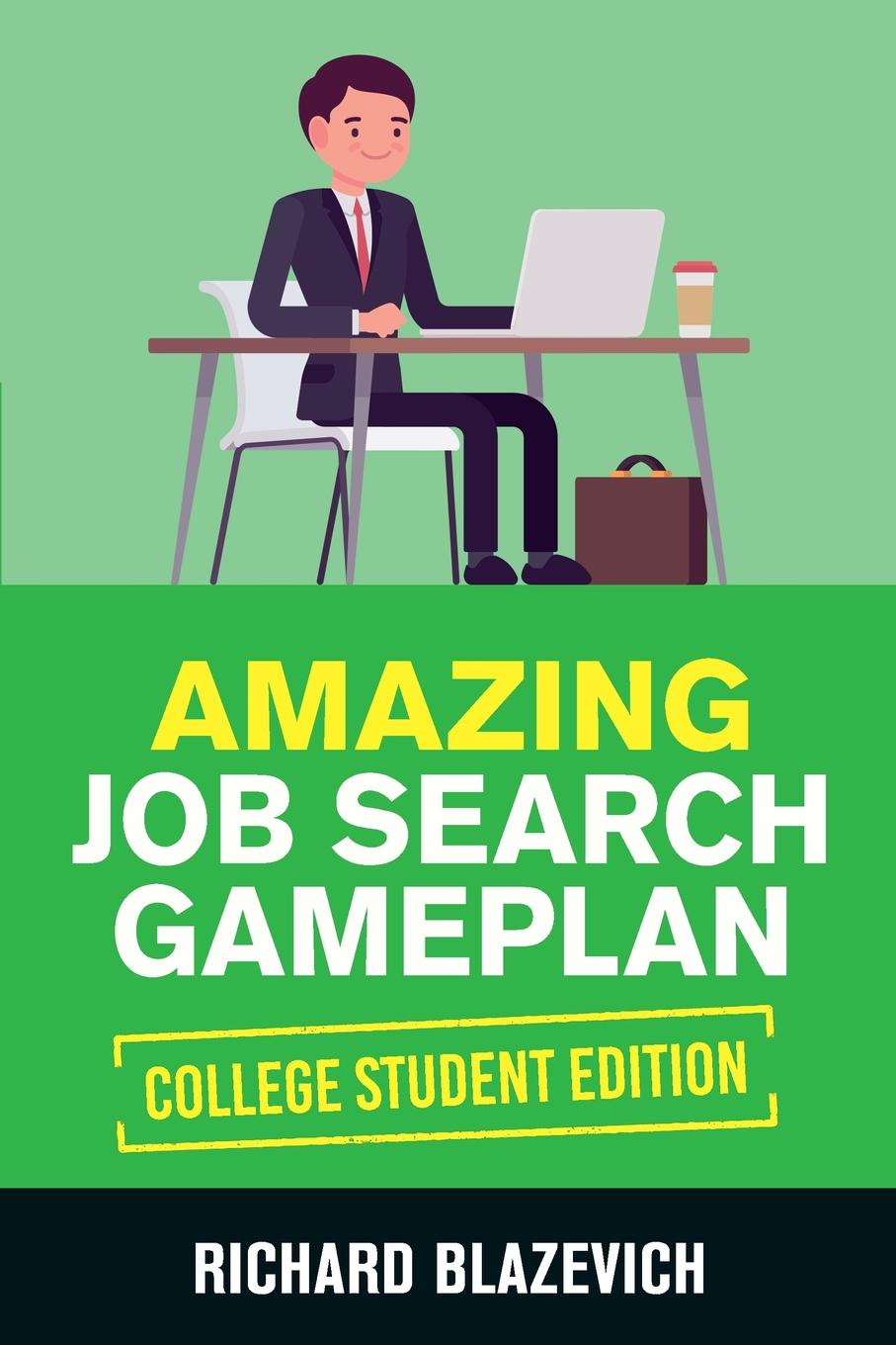 Richard Blazevich Amazing Job Search Gameplan - College Student Edition. How to Land Your Dream Job Before You Graduate from College цена