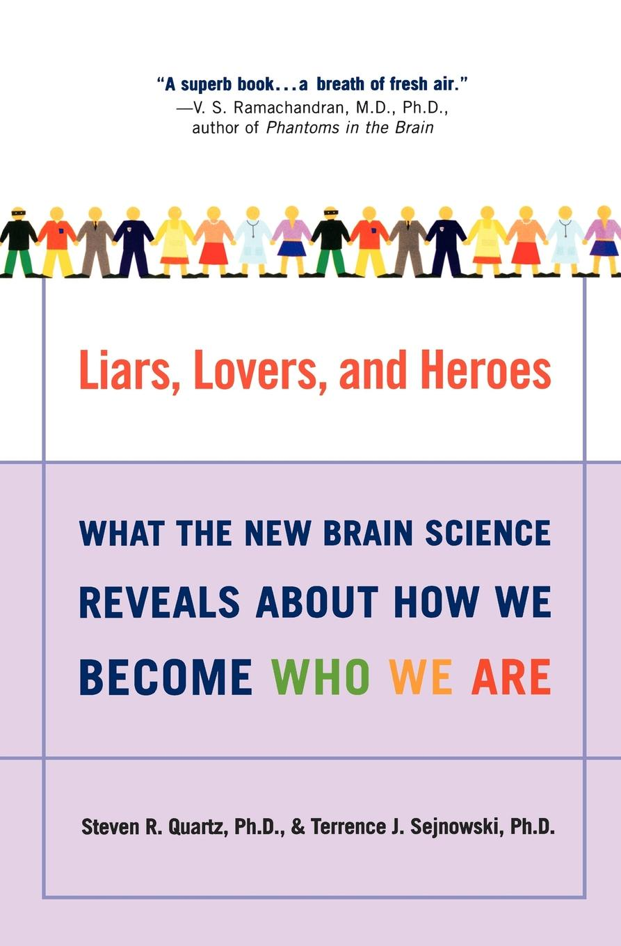 Steven R. Quartz, Terrence J. Sejnowski Liars, Lovers, and Heroes. What the New Brain Science Reveals about How We Become Who We Are недорого