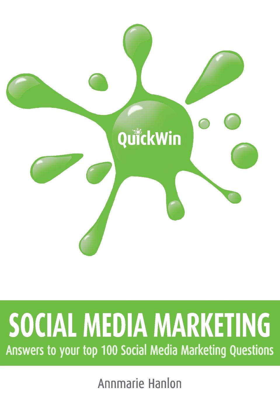 Annmarie Hanlon Quick Win Social Media Marketing. Answers to Your Top 100 Social Media Marketing Questions social media marketing for dummies elearning course digital only 6 month incomm