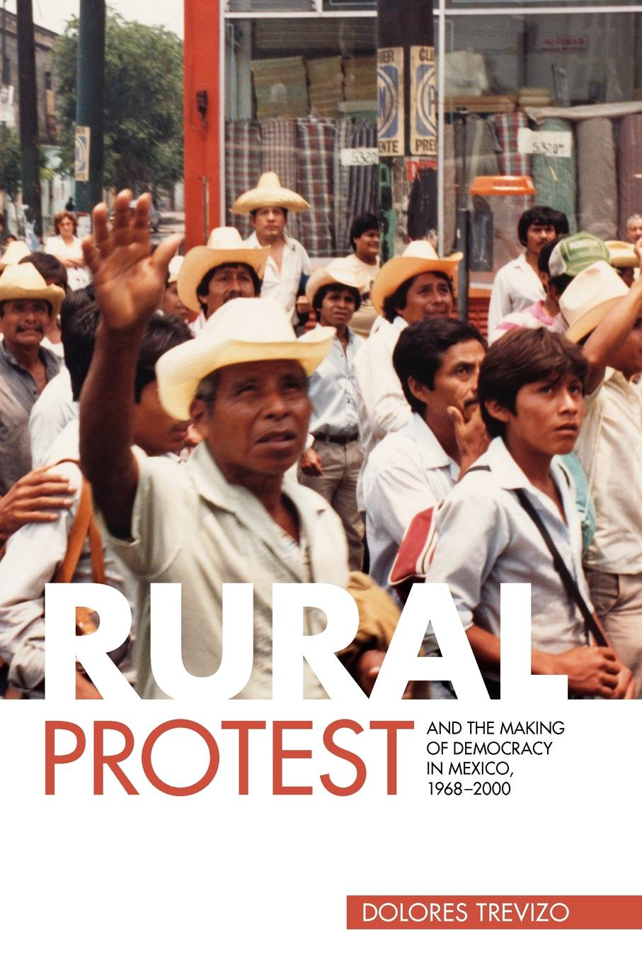 Dolores Trevizo Rural Protest and the Making of Democracy in Mexico, 1968 2000 the book of dolores
