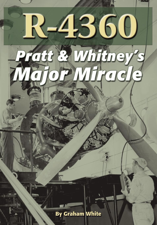 Graham White R-4360. Pratt & Whitney's Major Miracle