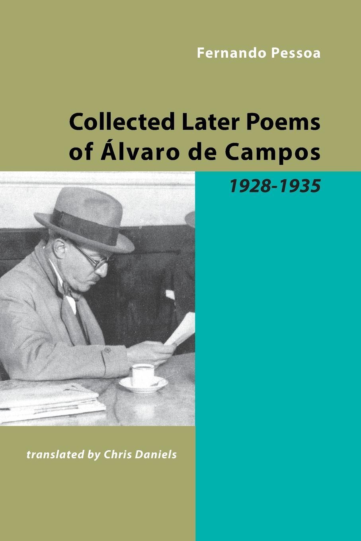 Fernando Pessoa, Chris Daniels Collected Later Poems of Alvaro de Campos. 1928-1935