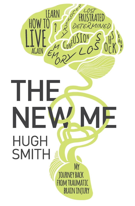 Hugh Smith The New Me. My Journey Back From Traumatic Brain Injury diaz arrastia ramon traumatic brain injury